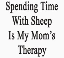 Spending Time With Sheep Is My Mom's Therapy Kids Tee