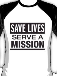 Save Lives Serve A Mission T-Shirt
