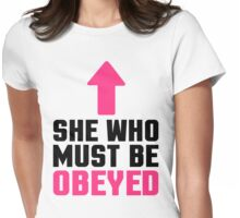 She Who Must Be Obeyed Funny Quote Womens Fitted T-Shirt