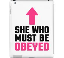 She Who Must Be Obeyed Funny Quote iPad Case/Skin