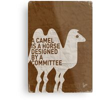 My - A camel is a horse designed by a committee - quote poster  Metal Print
