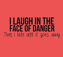 I laugh in the face of danger - Xander Quote by steffirae
