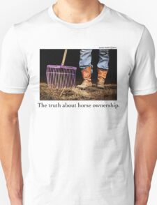 The Truth about Horse Ownership Unisex T-Shirt
