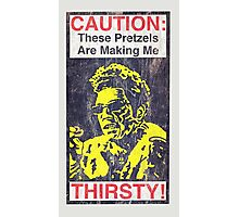 Caution: These Pretzels Are Making Me Thirsty! Photographic Print
