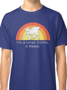 I'm A Loner Dottie, A Rebel Classic T-Shirt