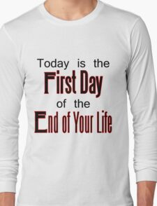 End of Your Life Long Sleeve T-Shirt