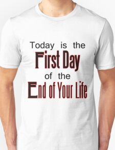 End of Your Life Unisex T-Shirt