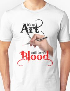 It's Not Art Until There's Blood (Light) Unisex T-Shirt