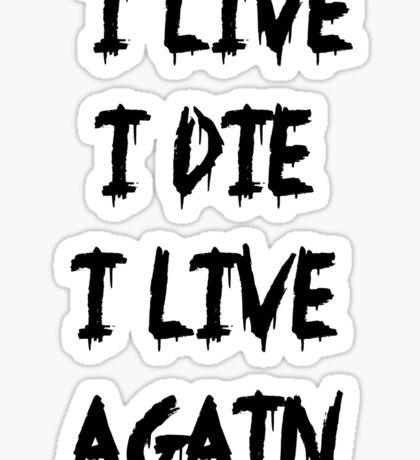 I live I die Sticker