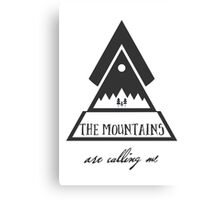 The Mountains are Calling me Canvas Print