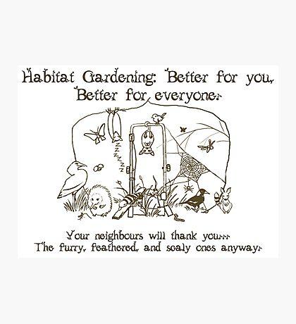 Habitat Gardening - Good for... Photographic Print