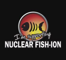 I'm Supporting Nuclear Fish-ion Official Tee by Paul-M-W