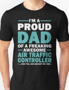 I'M A Proud Dad Of A Freaking Awesome Air Traffic Controller. And Yes She Bought Me This. T-Shirt