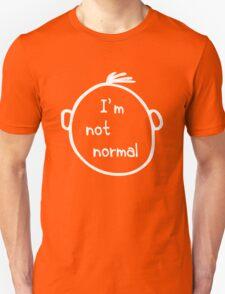 I am not normal Unisex T-Shirt