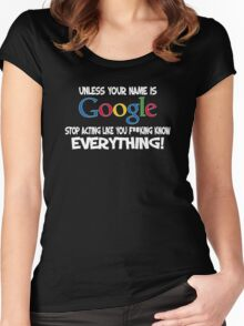 Unless your name is Google, stop acting like you f*cking know everything Women's Fitted Scoop T-Shirt
