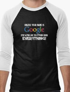 Unless your name is Google, stop acting like you f*cking know everything Men's Baseball ¾ T-Shirt