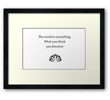 Buddhist Quote: The mind is everything. What you think you become. Framed Print