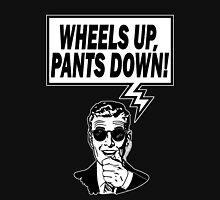 Wheels Up Pants Down Unisex T-Shirt