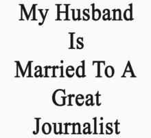 My Husband Is Married To A Great Journalist  by supernova23