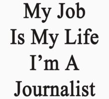 My Job Is My Life I'm A Journalist by supernova23