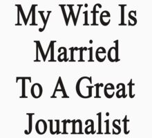 My Wife Is Married To A Great Journalist by supernova23