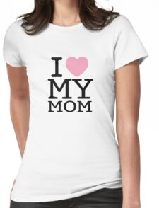 I Love My Mom ( Clothing & Sticker ) Womens Fitted T-Shirt
