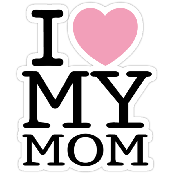 I Love My Mom ( Clothing & Sticker ) by PopCultFanatics