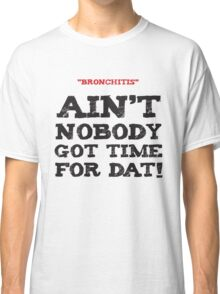 Ain't Nobody Got Time for That Classic T-Shirt