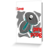 I Love Ping Pong Greeting Card