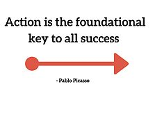Action is the foundational key to all success  by IdeasForArtists