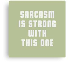 Sarcasm is strong with this one Canvas Print