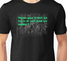 Have you tried to turn it off? Unisex T-Shirt