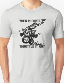 when in doubt throttle it out. Unisex T-Shirt