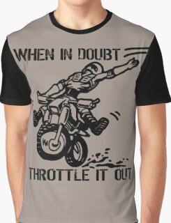 when in doubt throttle it out. Graphic T-Shirt