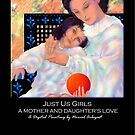 'Just Us Girls', A Mother and Daughter's Love, Titled Greeting Card or Small Print by luvapples downunder/ Norval Arbogast