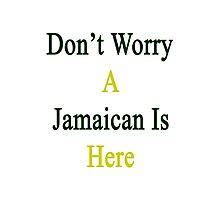 Don't Worry A Jamaican Is Here Photographic Print