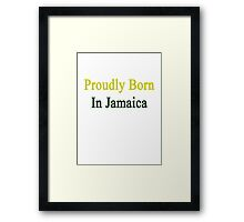 Proudly Born In Jamaica Framed Print