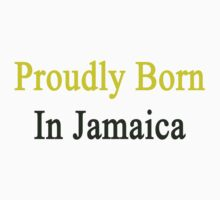 Proudly Born In Jamaica Kids Clothes