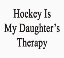 Hockey Is My Daughter's Therapy by supernova23