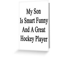 My Son Is Smart Funny And A Great Hockey Player Greeting Card