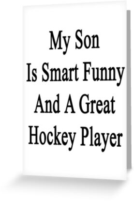 My Son Is Smart Funny And A Great Hockey Player by supernova23