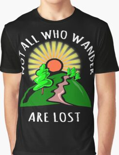 Not all those who wander are lost. Graphic T-Shirt