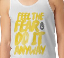 Feel the fear and do it anyway. Tank Top