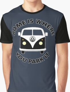 Home Is Where You Park It. Graphic T-Shirt