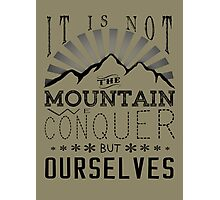 It is not the mountain we conquer but ourselves. Photographic Print