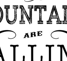 The mountains are calling and i must go. Sticker