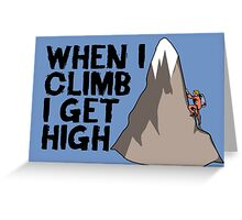 When i climb i get high. Greeting Card