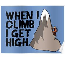 When i climb i get high. Poster