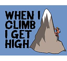 When i climb i get high. Photographic Print