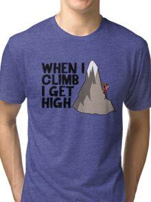 When i climb i get high. Tri-blend T-Shirt